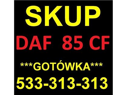 DAF CF 85 CF SKUP 340, 380, 430. PŁACIMY GOTÓWKĄ.